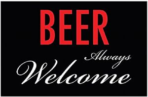 Beer Always Welcome funny metal sign    (nm)